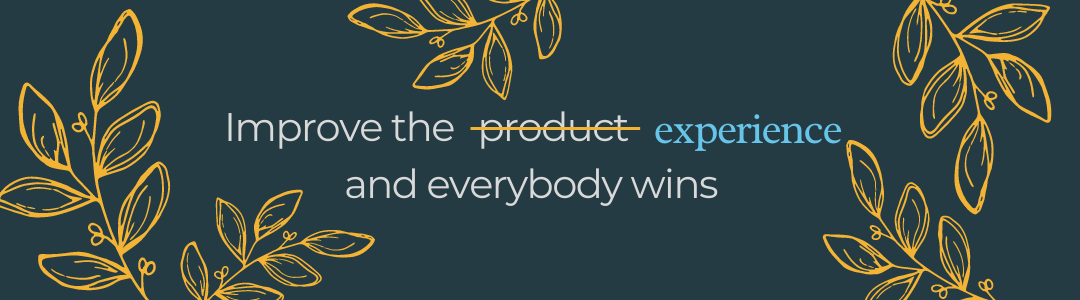 Improve experience and everybody wins